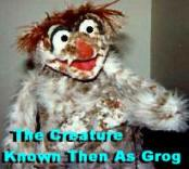 The Creature Known Then As Grog